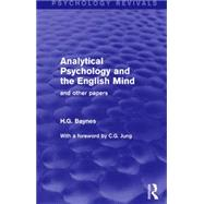 Analytical Psychology and the English Mind: And Other Papers by Baynes; H.G., 9781138855656