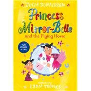 Princess Mirror-belle and the Flying Horse by Donaldson, Julia; Monks, Lydia, 9781447285656