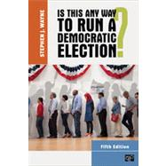 Is This Any Way to Run a Democratic Election? by Wayne, Stephen J., 9781452205656