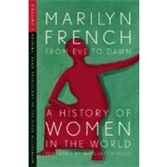 From Eve to Dawn, a History of Women in the World by French, Marilyn, 9781558615656
