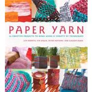 Paper Yarn : 24 Creative Projects to Make Using a Variety of Techniques by Uta Donath, Eva Hauck, Petra Hoffmann, and Claudia Huboi, 9780312555658