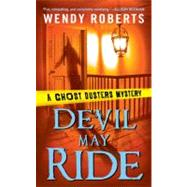 Devil May Ride A Ghost Dusters Mystery by Roberts, Wendy, 9780451225658