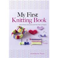 My First Knitting Book Easy-to-Follow Instructions and More Than 15 Projects by Deuzo, Hildegarde; Orry, Marina, 9780486805658