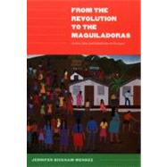 From The Revolution To The Maquiladoras: Gender, Labor, And Globalization In Nicaragua by Mendez, Jennifer Bickham, 9780822335658