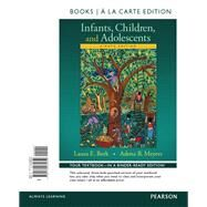 Infants, Children, and Adolescents , Books a la Carte Edition by Berk, Laura E.; Meyers, Adena B., 9780134035659