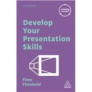 Develop Your Presentation Skills by Theobald, Theo, 9780749475659