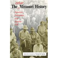 The Other Missouri History: Populists, Prostitutes, And Regular Folk by Spencer, Thomas M., 9780826215659