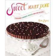 Sweet Mary Jane: 75 Delicious Cannabis-infused High-end Desserts by Lazarus, Karin, 9781583335659