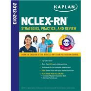 Kaplan NCLEX-RN 2012-2013 : Strategies, Practice, and Review by Kaplan, 9781609785659