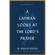 A Layman Looks at the Lord's Prayer by Keller, W. Phillip, 9780802415660