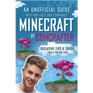 Minecraft by ConCrafter An Unofficial Guide with New Facts and Commands by ConCrafter, ConCrafter, 9781250105660