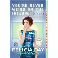 You're Never Weird on the Internet (Almost) A Memoir by Day, Felicia; Whedon, Joss, 9781476785660