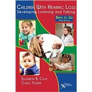 Children With Hearing Loss: Developing Listening and Talking: Birth to Six by Cole, Elizabeth B., 9781597565660