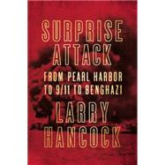 Surprise Attack From Pearl Harbor to 9/11 to Benghazi by Hancock, Larry, 9781619025660