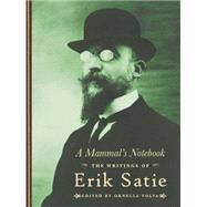 A Mammal's Notebook by Satie, Erik; Volta, Ornella; Melville, Antony, 9781900565660
