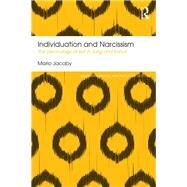 Individuation and Narcissism: The Psychology of Self in Jung and Kohut by Jacoby; Mario, 9781138185661