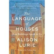 The Language of Houses: How Buildings Speak to Us by Lurie, Alison, 9781883285661