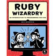 Ruby Wizardry: An Introduction to Programming for Kids by Weinstein, Eric, 9781593275662