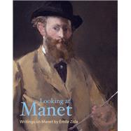 Looking at Manet by Zola, Emile; Lethbridge, Robert, 9781606065662