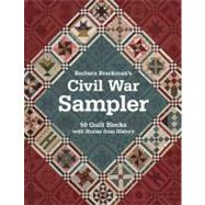 Barbara Brackman's Civil War Sampler : 50 Quilt Blocks with Stories from History by Brackman, Barbara, 9781607055662
