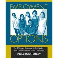 Employment Options: The Ultimate Resource for Job Seekers with Disabilities and Other Challenges by Vieillet, Paula R., 9780910155663