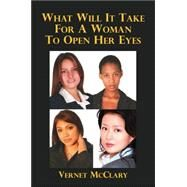 What Will It Take for a Woman to Open Her Eyes by McClary, Vernet, 9781425955663