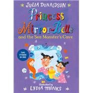 Princess Mirror-belle and the Sea Monster's Cave by Donaldson, Julia; Monks, Lydia, 9781447285663