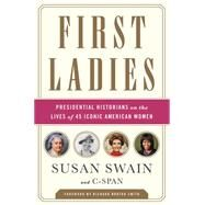First Ladies: Presidential Historians on the Lives of 45 Iconic American Women by Swain, Susan; C-Span, 9781610395663