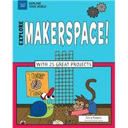 Explore Makerspace! by Klepeis, Alicia; Aucoin, Matt, 9781619305663