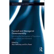 Foucault and Managerial Governmentality: Rethinking the Management of Populations, Organizations and Individuals by McKinlay; Alan, 9781138915664