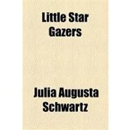 Little Star Gazers by Schwartz, Julia Augusta, 9781154515664