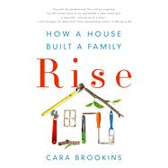 Rise: How a House Built a Family by Brookins, Cara, 9781250095664