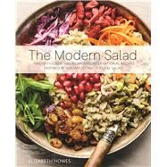 The Modern Salad Innovative New American and International Recipes Inspired by Burma's Iconic Tea Leaf Salad by Howes, Elizabeth, 9781612435664