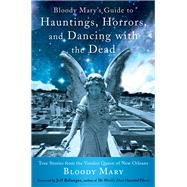 Bloody Mary's Guide to Hauntings, Horrors, and Dancing With the Dead by Bloody Mary; Belanger, Jeff, 9781578635665