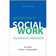 Introduction to Social Work, Fourth Edition The People's Profession by Colby, Ira; Dziegielewski, Sophia F., 9780190615666