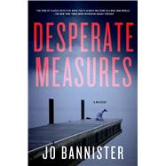 Desperate Measures A Mystery by Bannister, Jo, 9781250075666