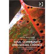 Soul, Community and Social Change: Theorising a Soul Perspective on Community Practice by Westoby,Peter, 9781472455666