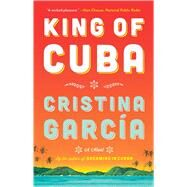 King of Cuba A Novel by Garcia, Cristina, 9781476725666