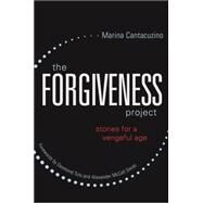 The Forgiveness Project: stories for a vengeful age by Cantacuzino, Marina; Archbishop Emeritus Desmond Tutu; Smith, Alexander Mccall, 9781849055666