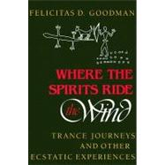 Where the Spirits Ride the Wind by Goodman, Felicitas D., 9780253205667