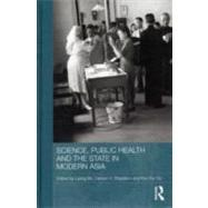 Science, Public Health and the State in Modern Asia by Bu; Liping, 9780415665667
