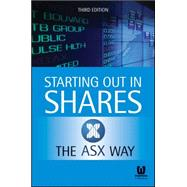 Starting Out in Shares the Asx Way: The Asx Way by Asx, 9780730315667