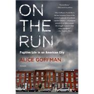 On the Run Fugitive Life in an American City by Goffman, Alice, 9781250065667
