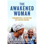The Awakened Woman Remembering & Reigniting Our Sacred Dreams by Trent, Tererai; Winfrey, Oprah, 9781501145667