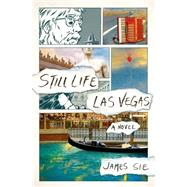 Still Life Las Vegas A Novel by Sie, James; Choi, Sungyoon, 9781250055668