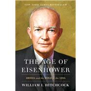 The Age of Eisenhower America and the World in the 1950s by Hitchcock, William I, 9781439175668