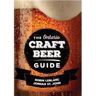 The Ontario Craft Beer Guide by Leblanc, Robin; St. John, Jordan, 9781459735668