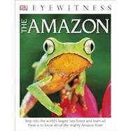 DK Eyewitness Books: The Amazon by DK Publishing, 9781465435668