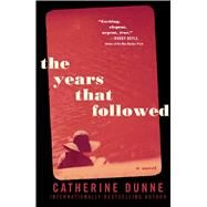 The Years That Followed by Dunne, Catherine, 9781501135668