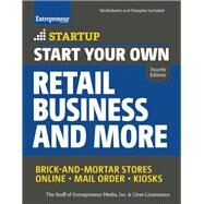 Start Your Own Retail Business and More Brick-and-Mortar Stores ? Online ? Mail Order ? Kiosks by Unknown, 9781599185668